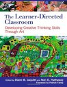 TheLearner-Directed Classroom: Developing Creative Thinking Skills ThroughArt
