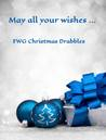 May All Your Wishes ... FWG Christmas Drabbles