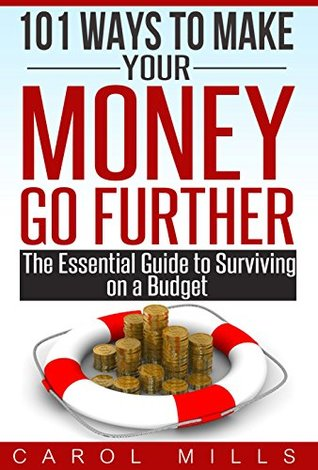 101 Ways To Make Your Money Go Further - The Essential Guide to Surviving on a Budget