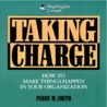 Taking Charge: How to Make Things Happen in Your Organization