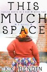 This Much Space by K.K. Hendin