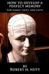 How to Develop a Perfect Memory: For Names, Faces, and Facts