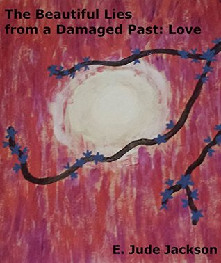 The Beautiful Lies from a Damaged Past: Love