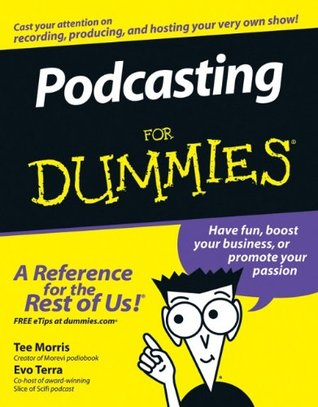 Podcasting For Dummies by Tee Morris