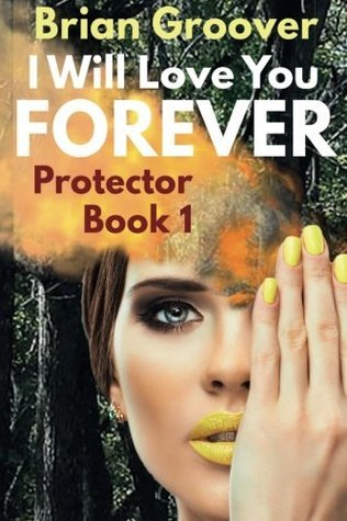I Will Love You Forever: Book I of Protector