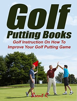 Golf Putting Books Golf Instruction On How To Improve Your Golf