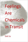 Feelings Are Chemicals in Transit