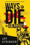 Ways to Die in Glasgow (Sam Ireland Mysteries #1)