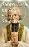 Santo Cura de Ars : Sermones Selectos