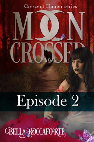 Moon Crossed, Episode 2(Moon Crossed 2) - Bella Roccaforte