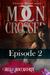 Moon Crossed, Episode #2