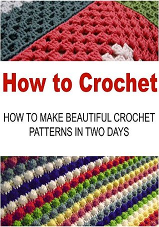 How To Crochet How To Make Beautiful Crochet Patterns In Two Days