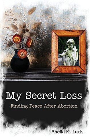 My Secret Loss: Finding Peace After Abortion