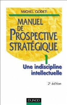 Manuel de prospective stratégique. Tome 1 - Une indiscipline intellectuelle