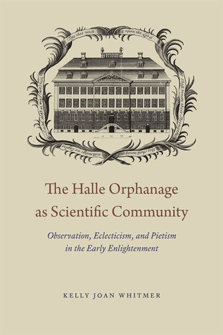 The Halle Orphanage as Scientific Community: Observation, Eclecticism, and Pietism in the Early Enlightenment