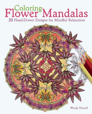 Coloring Flower Mandalas 30 Hand Drawn Designs For Mindful Relaxation By Wendy Piersall