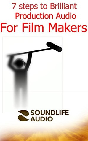 7 Steps to Brilliant Production Audio for Film Makers: Not the really in depth stuff but loads of insider tips to improve your sound