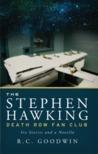 The Stephen Hawking Death Row Fan Club by R.C. Goodwin