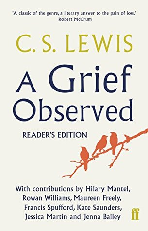 Ebook A Grief Observed Readers' Edition: With contributions from Hilary Mantel, Jessica Martin, Jenna Bailey, Rowan Williams, Kate Saunders, Francis Spufford and Maureen Freely by C.S. Lewis read!