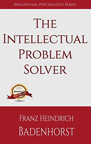 The Intellectual Problem Solver: How to break free from the clutches of your influenced imagination. (Influential Psychology Series Book 5)