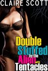 Double Stuffed by the Alien with Tentacles (Alien Tentacle Erotica)