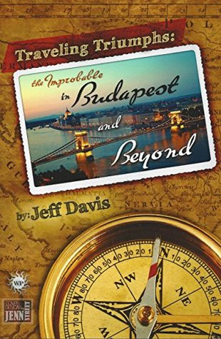 traveling-triumphs-the-improbable-in-budapest-and-beyond