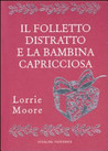 Il folletto distratto e la bambina capricciosa by Lorrie Moore