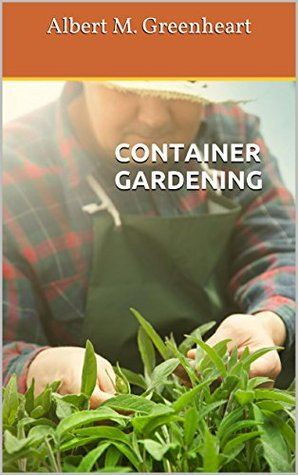 CONTAINER GARDENING: Beginners Guide For Efficient Container Planting