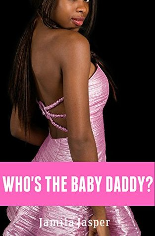 Who's the Baby Daddy? (The Baby Daddy Chronicles, #1)