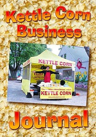Kettle Corn Business Journal: An entrepreneur\'s start-up guide to ...