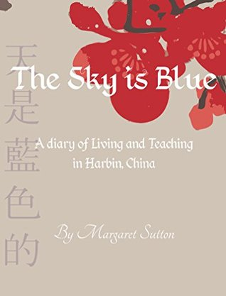 The Sky Is Blue: A diary of Living and Teaching in Harbin, China