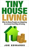Tiny House Living: Why So Many People are Adapting to a Lower Cost Way of Living (Changing Your Life Book 1)