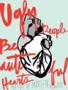 Ugly People Beautiful Hearts by Marlen Komar
