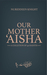 Our Mother 'Aisha: 40 Hadith Collection