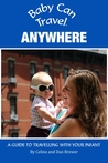 Baby Can Travel: Anywhere - A Travel Guide Made For Parents