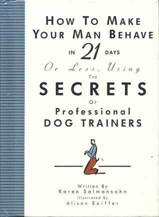 How to Make Your Man Behave in 21 Days or Less Using the Secr... by Karen Salmansohn