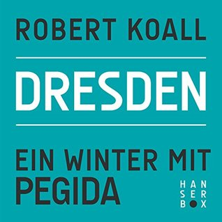 Dresden: Ein Winter mit Pegida