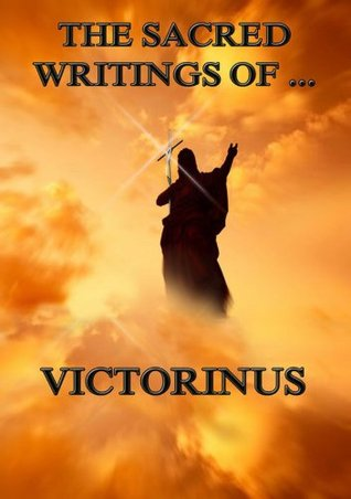 The Sacred Writings of Victorinus: Extended Annotated Edition
