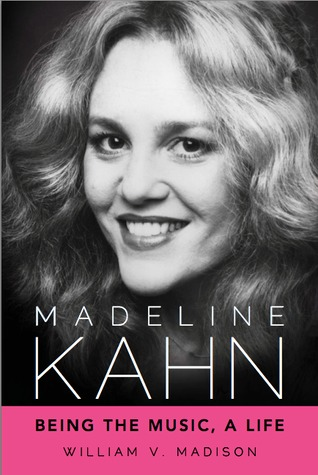 Madeline Kahn: Being the Music, A Life (Hollywood Legends Series)
