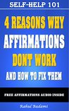 Affirmations: 4 Reasons why Affirmations don't Work and How to Fix them (Self-Help 101)