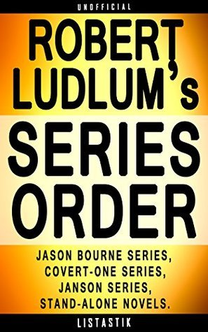 Robert Ludlum Series Reading Order: Series List - In Order: Jason Bourne series, Covert-One series, Janson series, Stand-alone novels (Listastik Series Reading Order Book 15)