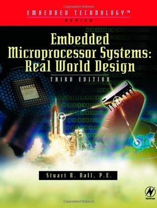 Embedded Microprocessor Systems: Real World Design (Embedded Technology)