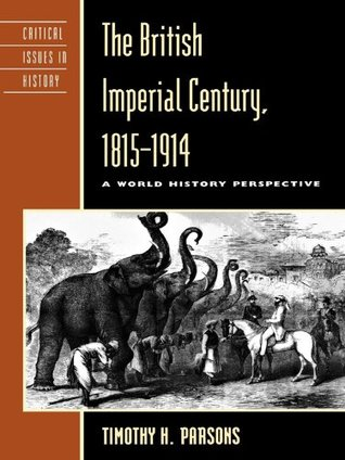 the-british-imperial-century-1815-1914-a-world-history-perspective-critical-issues-in-world-and-international-history