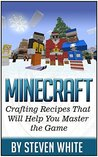 Minecraft: Crafting Recipes That Will Help You Master the Game (Minecraft books, minecraft recipes, minecrafting,)