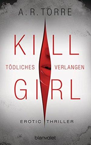 Kill Girl - Todliches Verlangen(Deanna Madden 1)