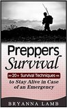 Preppers Survival: 20+ Survival Techniques to Stay Alive in Case of an Emergency (Preppers Survival, preppers survival handbook, preppers survival basics)