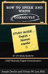 How to Speak and Write Correctly: Study Guide Only (Translated) in English and Spanish: Dr. Vi's Study Guide for Easy Business English Communication