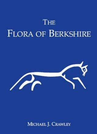 The Flora of Berkshire: With Accounts of Charophytes, Ferns, Flowering Plants, Bryophytes, Lichens and Non-lichenized Fungi