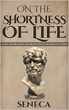 On The Shortness Of Life: De Brevitate Vitae (A New Translation with Image Gallery and Seneca Biography)