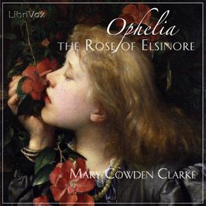 Ophelia, the Rose of Elsinore (The Girlhood of Shakespeare's Heroines)